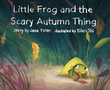 Little Frog and the Scary Autumn Thing