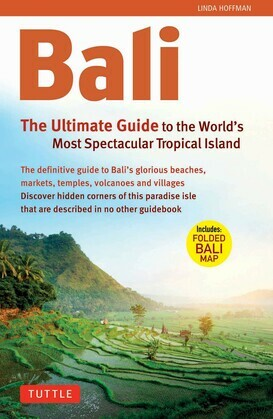 Bali: The Ultimate Guide to the World's Most Spectacular Tropical Island