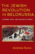 The Jewish Revolution in Belorussia: Economy, Race, and Bolshevik Power