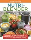The Nutri-Blender Recipe Bible: Lose Weight, Detoxify, Fight Disease, and Gain Energy with Healthy Superfood Smoothies and Soups from Your Single-Serv