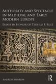 Authority and Spectacle in Medieval and Early Modern Europe: Essays in Honor of Teofilo F. Ruiz