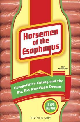 Horsemen of the Esophagus: Competitive Eating and the Big Fat American Dream