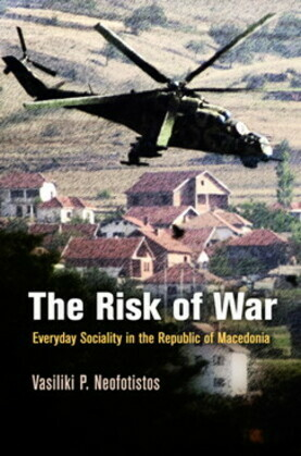 The Risk of War: Everyday Sociality in the Republic of Macedonia
