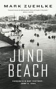 Juno Beach: Canada's D-Day Victory ¿ June 6, 1944
