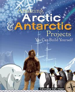 Amazing Arctic and Antarctic Projects: You Can Build Yourself