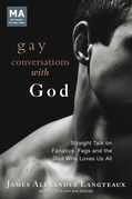 Gay Conversations with God: Straight Talk on Fanatics, Fags and the God Who Loves Us All