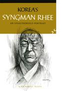 Korea's Syngman Rhee: An Unauthorized Portrait