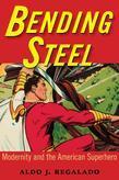 Bending Steel: Modernity and the American Superhero