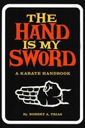 The Hand is My Sword: A  Karate Handbook