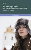 Pluie de plumes ou Lettres de Paris à Vladivostok – Volume II