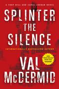 Splinter the Silence: A Tony Hill and Carol Jordan Novel
