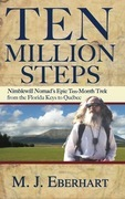 Ten Million Steps: Nimblewill Nomad's Epic 10-Month Trek from the Florida Keys to Québec