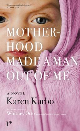 Motherhood Made a Man Out of Me: A Novel