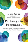 Pathways to Pregnancy: Personal Stories and Practical Advice for Your Fertility Journey
