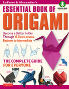 LaFosse & Alexander's Essential Book of Origami: The Complete Guide for Everyone (Downloadable Material Included)