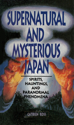 Supernatural and Mysterious Japan: Spirits, Hauntings and Paranormal Phenomena