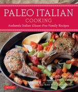 Paleo Italian Cooking: Authentic Italian Gluten-Free Family Recipes