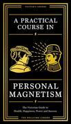 A Practical Course in Personal Magnetism: The Victorian Guide to Health, Happiness, Power and Success: Doctor's Orders from Wellcome Library