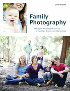 Family Photography: The Digital Photographer's Guide to Building a Business on Relationships