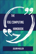 The Fog computing Handbook - Everything You Need To Know About Fog computing