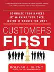 Customers First:  Dominate Your Market by Winning Them Over Where It Counts the Most
