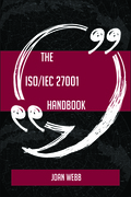 The ISO/IEC 27001 Handbook - Everything You Need To Know About ISO/IEC 27001