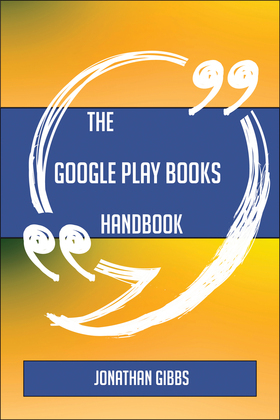 The Google Play Books Handbook - Everything You Need To Know About Google Play Books