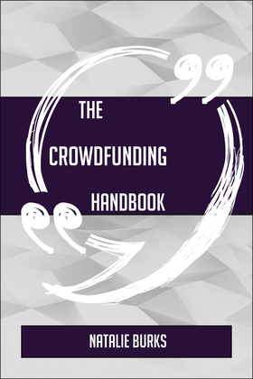 The Crowdfunding Handbook - Everything You Need To Know About Crowdfunding