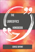 The LibreOffice Handbook - Everything You Need To Know About LibreOffice