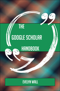 The Google Scholar Handbook - Everything You Need To Know About Google Scholar