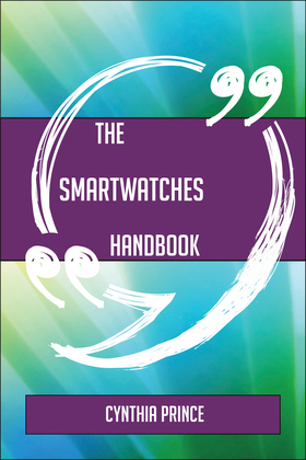 The Smartwatches Handbook - Everything You Need To Know About Smartwatches
