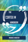 The Cortex M Handbook - Everything You Need To Know About Cortex M