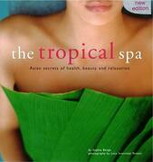The Tropical Spa: Asian Secrets of Health, Beauty and Rekaxation