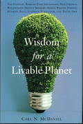 Wisdom for a Livable Planet: The Visionary Work of Terri Swearingen, Dave Foreman, Wes Jackson, Helena Norberg-Hodge, Werner Forn