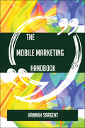 The Mobile marketing Handbook - Everything You Need To Know About Mobile marketing