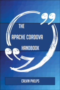 The Apache Cordova Handbook - Everything You Need To Know About Apache Cordova