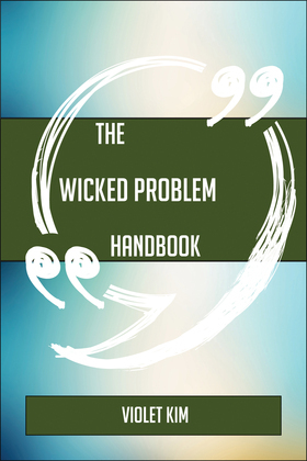 The Wicked problem Handbook - Everything You Need To Know About Wicked problem