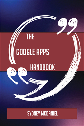 The Google Apps Handbook - Everything You Need To Know About Google Apps