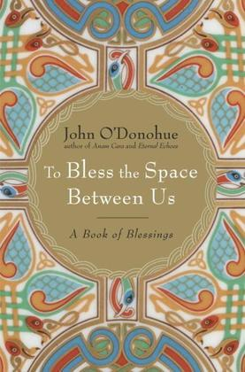 To Bless the Space Between Us: A Book of Blessings