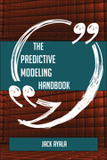 The Predictive Modeling Handbook - Everything You Need To Know About Predictive Modeling