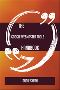 The Google Webmaster Tools Handbook - Everything You Need To Know About Google Webmaster Tools
