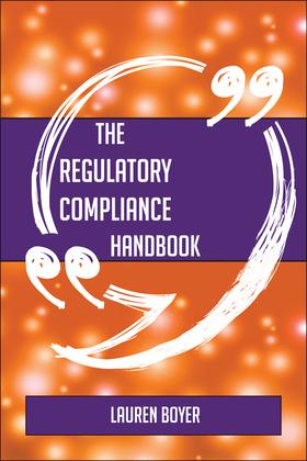 The Regulatory compliance Handbook - Everything You Need To Know About Regulatory compliance
