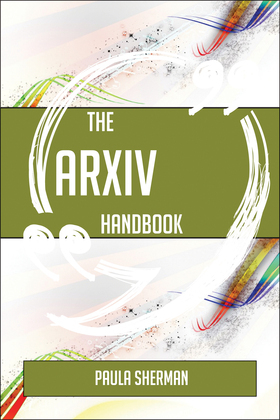 The ArXiv Handbook - Everything You Need To Know About ArXiv