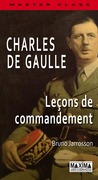 Charles de Gaulle - Leçons de commandement