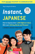 Instant Japanese: How to Express Over 1,000 Different Ideas with Just 100 Key Words and Phrases! (Japanese Phrasebook)