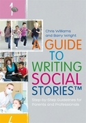A Guide to Writing Social Stories™: Step-by-Step Guidelines for Parents and Professionals