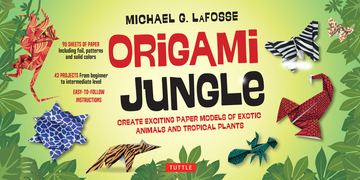 Origami Jungle: Create Exciting Paper Models of Exotic Animals and Tropical Plants