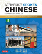 Intermediate Spoken Chinese: A Practical Approach to Fluency in Spoken Mandarin (DVD and MP3 Audio CD Included)