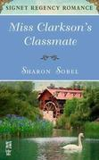 Miss Clarkson's Classmate: Signet Regency Romance (InterMix)