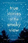 True Stories at the Smoky View: A Novel